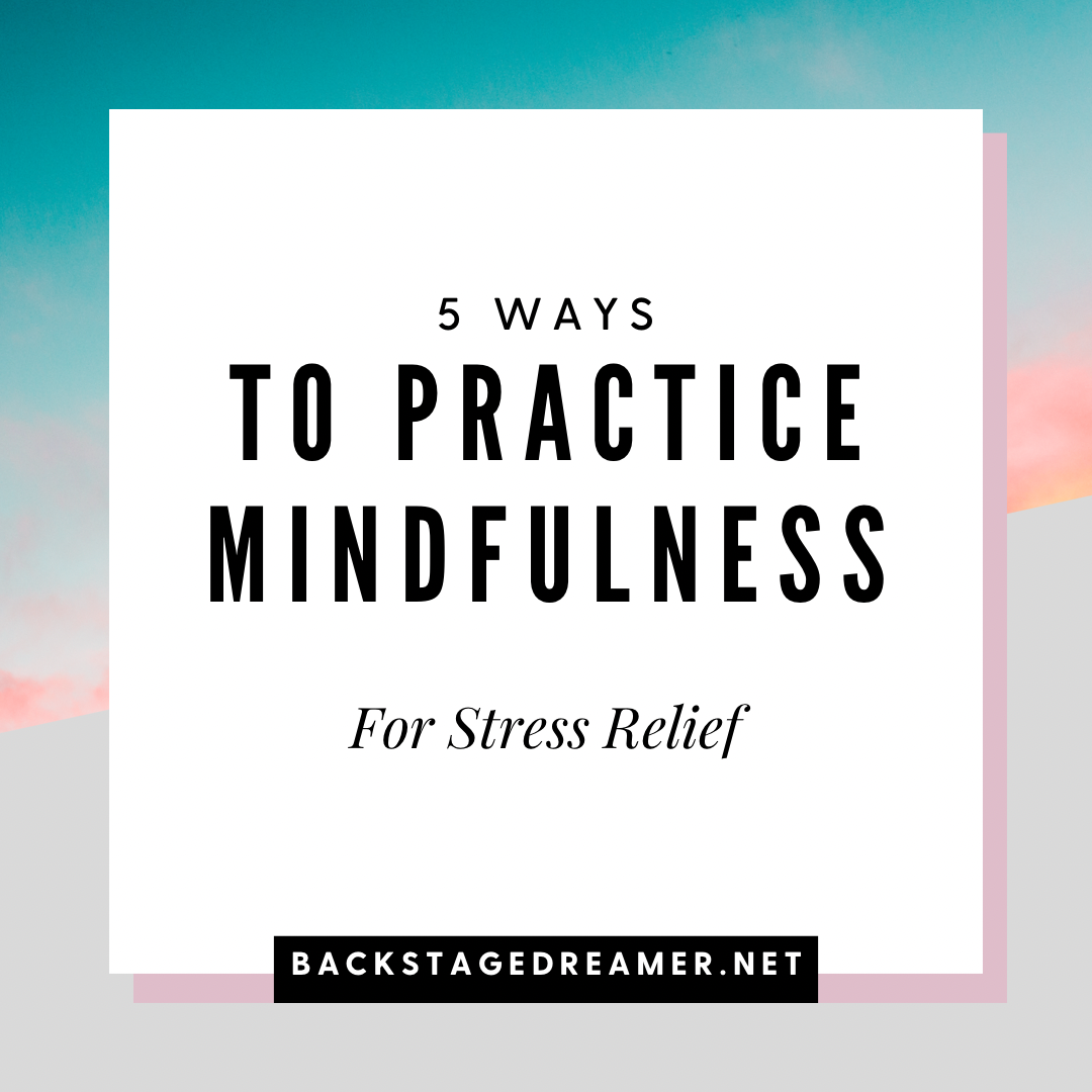 5 Ways to Practice Mindfulness for Stress Relief